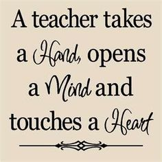 Teacher Quote - can't wait to become a teacher and be there for students just like a very special teacher was there for me.