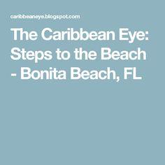 The Caribbean Eye: Steps to the Beach - Bonita Beach, FL