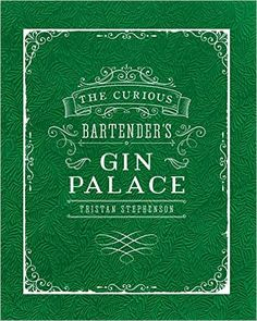The Curious Bartender's Gin Palace | Tristan Stephenson