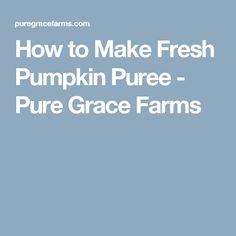 How to Make Fresh Pumpkin Puree - Pure Grace Farms