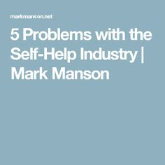 5 Problems with the Self-Help Industry | Mark Manson