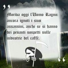 Moriva oggi l'Uomo Ragno: ancora ignoti i suoi assassini, anche se si hanno dei pesanti sospetti sulle industrie del caffè.