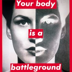"""Your body is a battleground"" - 1989 Barbara Kruger"