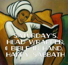 Everyday Head wrapped!! Always praying to my God & meditating on the Scriptures.