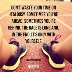 race is long, and in the end, it's only with yourself