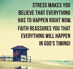 Stress makes you believe that everything has to happen right now. Faith reassures you that everything will happen in God's timing! Don't Stress, Trust God's Timing - Inspirations, and take life one day at a time, one task at a time. Motivacional Quotes, Quotable Quotes, Bible Quotes, Godly Quotes, Jesus Quotes, The Words, Cool Words, Way Of Life, The Life