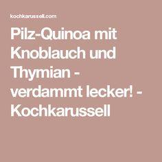 Pilz-Quinoa mit Knoblauch und Thymian - verdammt lecker! - Kochkarussell Zucchini Puffer, Low Carb, Healthy, Recipes, Food, Quinoa Recipe, Interesting Recipes, Garlic, Mushrooms