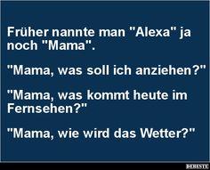 Früher nannte man 'Alexa' ja noch 'Mama'..   Lustige Bilder, Sprüche, Witze, echt lustig