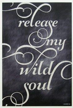 Release my wild soul