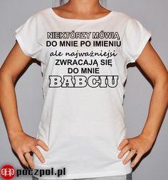Niektórzy mówią do mnie po imieniu ale najważniejsi zwracają się do mnie BABCIU  #dzienbabci #babcia #koszulkadamska #poczpol #tshirt #prezent