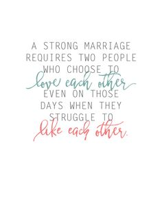 A strong marriage requires two people who choose to love each other even on those days when they struggle to like each other. Marriage Quotes, Love Quotes, Words of Wisdom Marriage Life, Love And Marriage, Successful Marriage, Marriage Is Hard, Godly Marriage, Healthy Marriage, Quotes To Live By, Me Quotes, Qoutes