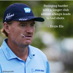 Swinging harder with a longer club almost always lead to bad shots - Ernie Els