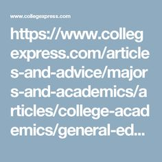 https://www.collegexpress.com/articles-and-advice/majors-and-academics/articles/college-academics/general-education-requirements-whats-point/  purpose behind gen ed classes