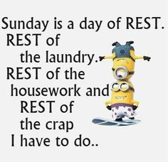 Sunday day of rest Cute Minions, Minion Jokes, Minions Quotes, Funny Minion, Minion Stuff, Funny Cartoons, Funny Jokes, Hilarious, Happy Sunday Quotes