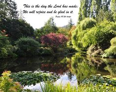 """""""The Day The Lord Has Made"""" is an art print done with Psalm 118:24 as an overlay on a photograph I took in Butchard Gardens o"""