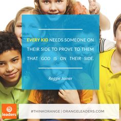 """Every kid needs someone on their side to prove to them that God is on their side."" – Reggie Joiner"