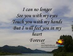 ...I will feel you in my heart forever