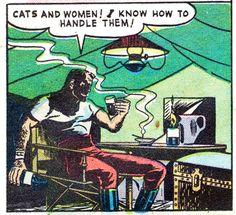 """Cats and women!"" I know how to handle them!"" 
