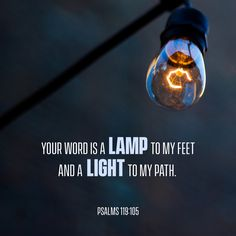 This is my favorite verse of this wonderful and large chapter of the Bible. It reminds us to turn every day to the Word of God because of the truly simple fact; it is our light on our journey. Scripture Verses, Bible Verses Quotes, Bible Scriptures, Morning Scripture, Biblical Quotes, Prayer Quotes, Psalm 119, Your Word, Word Of God
