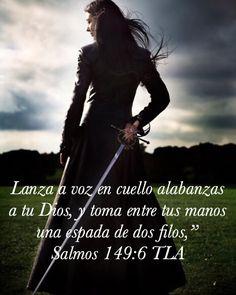 """""""Lanza a voz en cuello alabanzas a tu Dios, y toma entre tus manos una espada de dos filos,"""" Salmos 149:6 """