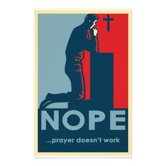 prayer doesn't work | NOPE...Prayer Doesn't Work - Atheist flyer