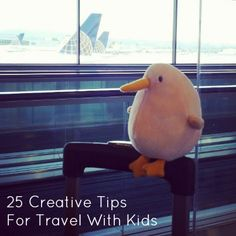 25 Creative Tips For Travel With Kids