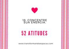 Transformando Espaços: Atitude # 18 - Concentre sua energia.