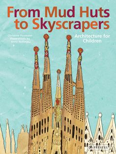 From Mud Huts to Skyscrapers: Architecture for Children:Christine Paxmann, Anne Ibelings Summer Reading 2017, Mud Hut, Build A Better World, Museum, Zaha Hadid, Children's Literature, Art Classroom, Future Classroom, Art History