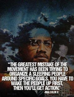 """""""the greatest mistake of the movement has been trying to organize a sleeping people around specific goals. You have to wake the people up first, then you'll get action.""""  ~ Malcolm X  [click on this image to find a bundle of clips related to the study of social movements and social change in sociology]"""