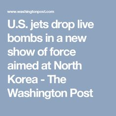 U.S. jets drop live bombs in a new show of force aimed at North Korea - The Washington Post
