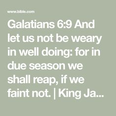 Galatians 6:9 And let us not be weary in well doing: for in due season we shall reap, if we faint not. | King James Version (KJV) | Download The Bible App Now