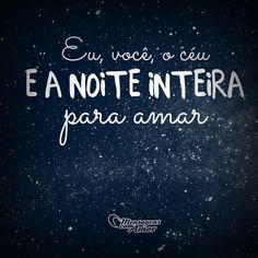 Eu, você, o céu e a noite inteira para amar. #mensagenscomamor #frases #casais #namorados #amor