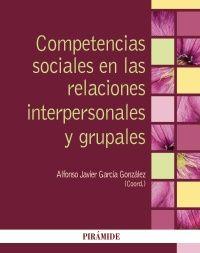 Competencias sociales en las relaciones interpersonales y grupales / coordinador, Alfonso Javier García González