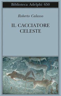 Il Cacciatore Celeste | Roberto Calasso - Adelphi Edizioni