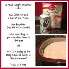 Weight watchers cake. Use any kind of diet soda and top cake with cool whip fat free.