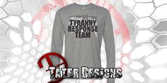 Tyranny Response Team - Long Sleeve by TaterDesigns on Etsy https://www.etsy.com/listing/207813453/tyranny-response-team-long-sleeve