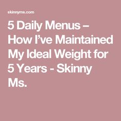 5 Daily Menus – How I've Maintained My Ideal Weight for 5 Years - Skinny Ms.