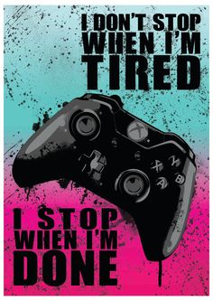 Xbox One Quote Video Game Art Poster, Print Item Description: Keep your kill streak going, get that high score and own your friends with this gaming poster, I dont stop when Im Tired, I stop when Im Done Perfect gift for gamers. Available in four background colours: Blue & Pink, Purple & Green, Blue & Orange, Red & Yellow. Sizes: Available in: A3 (297mm x 420mm) & A4 (210mm x 297 mm) sizes. ****Please note this is an unofficial fan made item**** Print & Paper...
