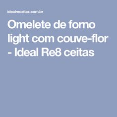 Omelete de forno light com couve-flor - Ideal Re8 ceitas