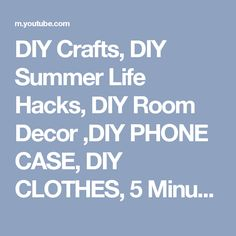 DIY Crafts, DIY Summer Life Hacks, DIY Room Decor ,DIY PHONE CASE, DIY CLOTHES, 5 Minute Craft Video - YouTube