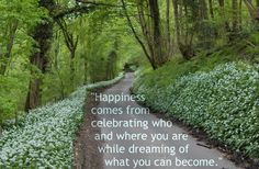 """Happiness comes from celebrating who and where you are while dreaming of what you can become.""#happiness"