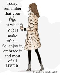Today remember that your life is what you make of it. So enjoy it, embrace it and most of all LIVE it. (Inspirational Quote Art)