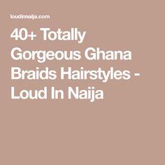 40+ Totally Gorgeous Ghana Braids Hairstyles - Loud In Naija