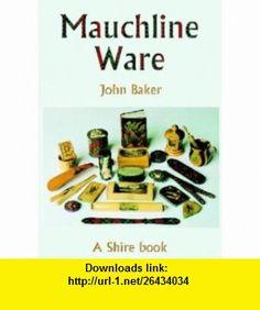 Mauchline Ware And Associated Scottish Souvenir Ware (Shire Library) (9780747805816) John Baker , ISBN-10: 0747805814  , ISBN-13: 978-0747805816 ,  , tutorials , pdf , ebook , torrent , downloads , rapidshare , filesonic , hotfile , megaupload , fileserve
