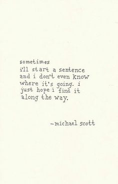 Sometimes I'll start a sentence and I don't even know where it's going. I just hope I find it along the way - Michael Scott Short Inspirational Quotes, Inspirational Thoughts, Michael Scott Quotes, Reading Words, Senior Quotes, I Want To Cry, Sweet Nothings, Inspire Others