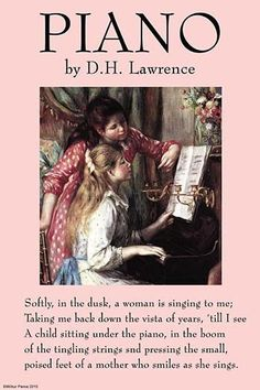 Girls at the Piano illustrated by Renoir; David Herbert Richards Lawrence 1885 – 1930 was an English author, poet, playwright, essayist and literary critic. His collected works represent an extended r