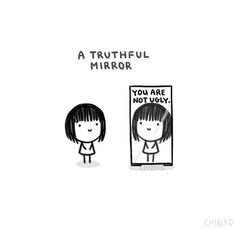 make sure you only have truthful mirrors around