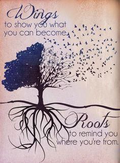Wings to show you what you can become.Roots to remind you where you're from. This would be so cute to get as matching tattoos! One could get flying birds and the other could get the tree of life and roots! Quotations, Qoutes, Wisdom Quotes, Roots And Wings, My Demons, Happy Sunday, Beautiful Words, Great Quotes, Quotes Inspirational
