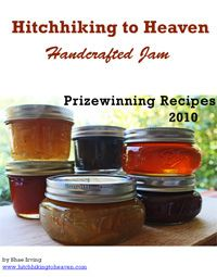 If you are at all curious about making Jam, do yourself a favor and purchase Shae Irving's e-book which includes Prizewinning Recipes.