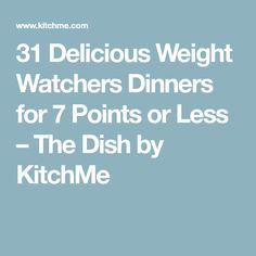 31 Delicious Weight Watchers Dinners for 7 Points or Less – The Dish by KitchMe